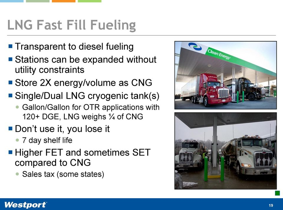 Gallon/Gallon for OTR applications with 120+ DGE, LNG weighs ¼ of CNG Don t use it, you