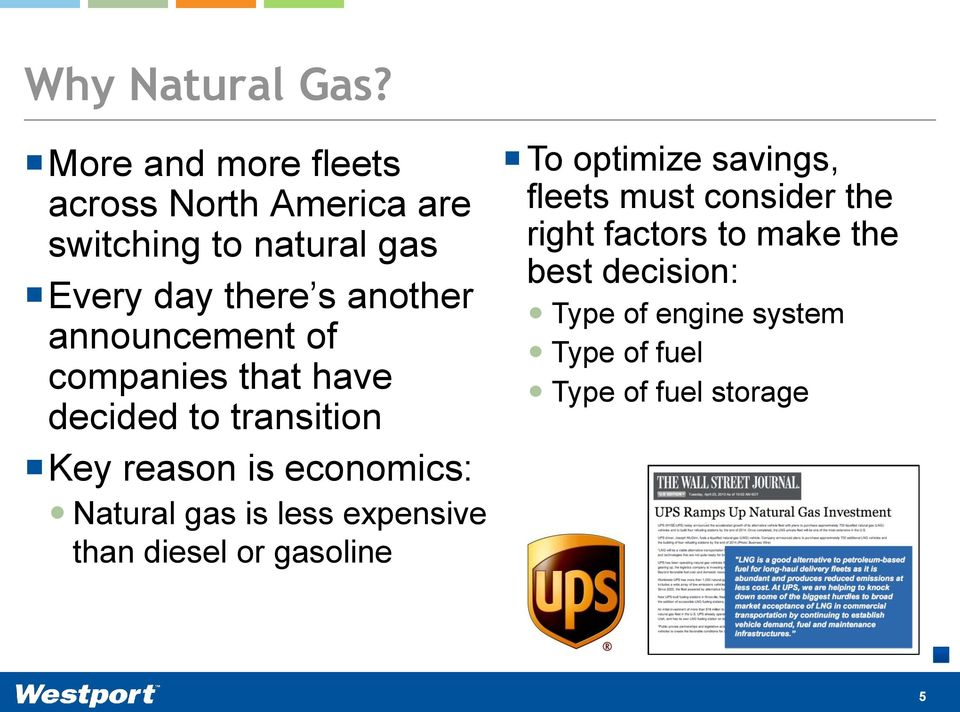 announcement of companies that have decided to transition Key reason is economics: Natural gas is