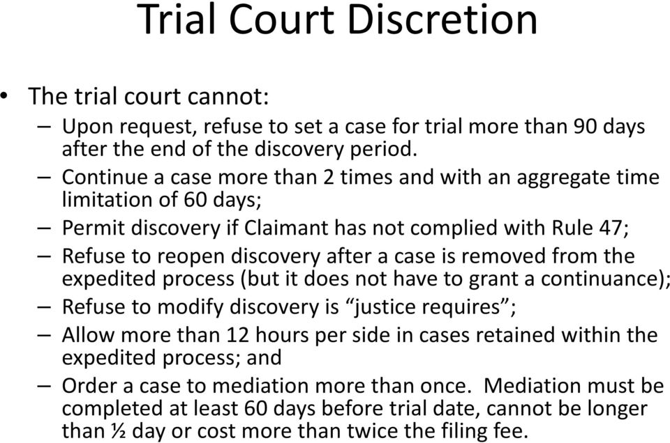 case is removed from the expedited process (but it does not have to grant a continuance); Refuse to modify discovery is justice requires ; Allow more than 12 hours per side in cases