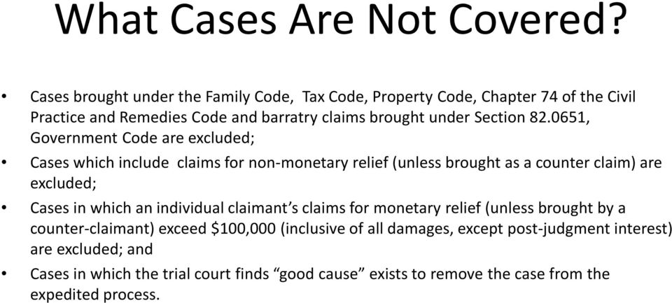 82.0651, Government Code are excluded; Cases which include claims for non-monetary relief (unless brought as a counter claim) are excluded; Cases in which