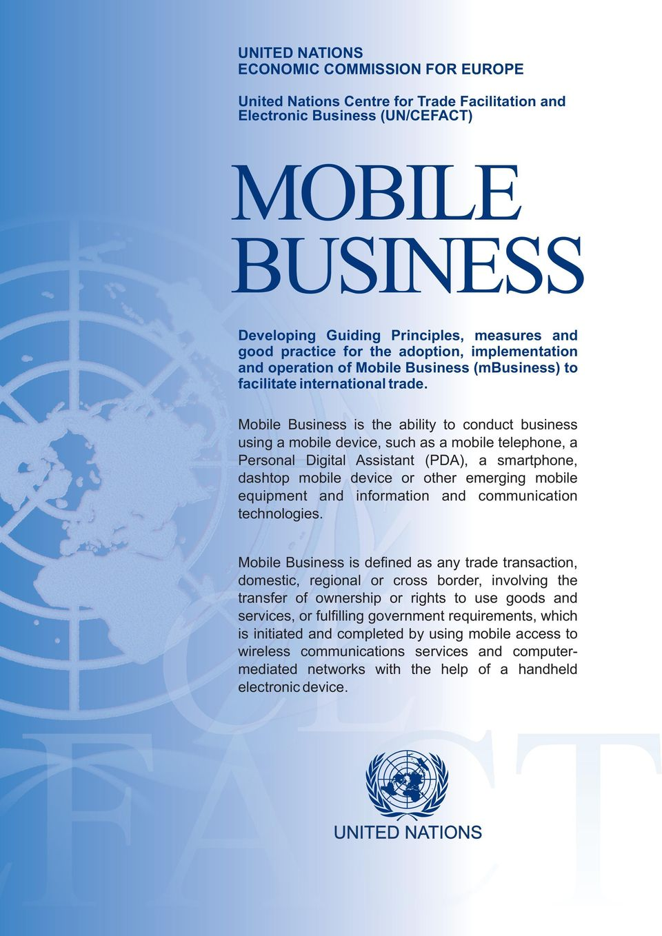 Mobile Business is the ability to conduct business using a mobile device, such as a mobile telephone, a Personal Digital Assistant (PDA), a smartphone, dashtop mobile device or other emerging mobile
