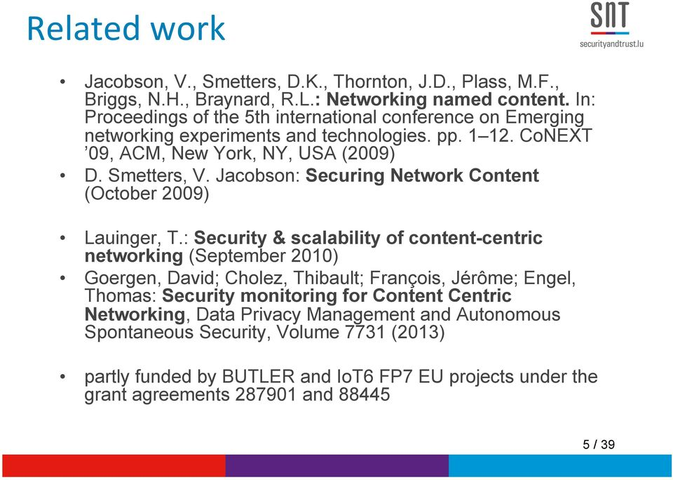 Jacobson: Securing Network Content (October 2009) Lauinger, T.