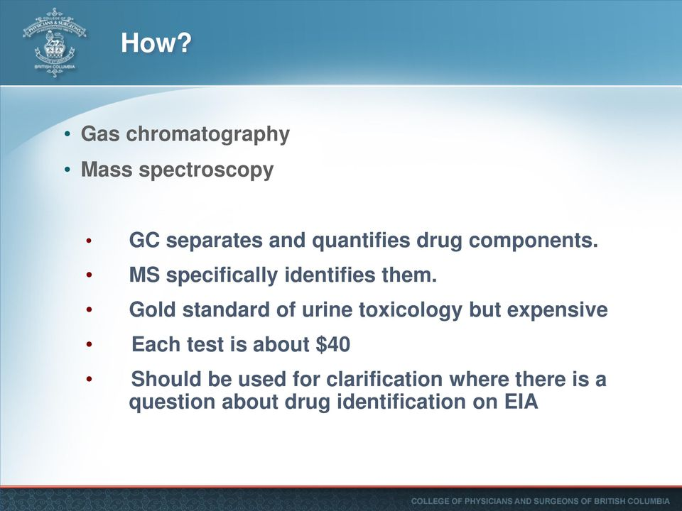 Gold standard of urine toxicology but expensive Each test is about $40
