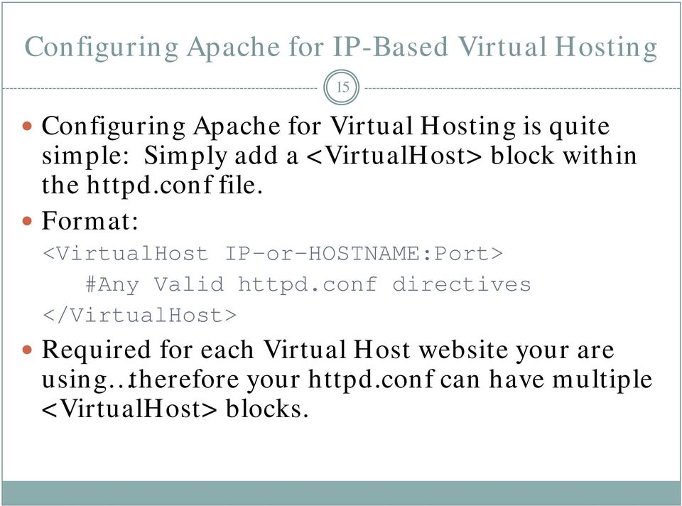 Format: <VirtualHost IP-or-HOSTNAME:Port> #Any Valid httpd.