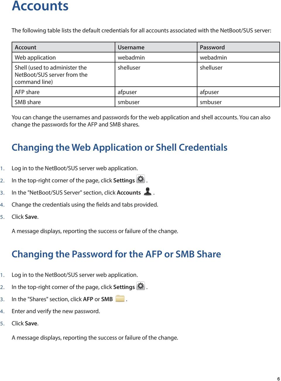 shell accounts. You can also change the passwords for the AFP and SMB shares. Changing the Web Application or Shell Credentials 2. In the top-right corner of the page, click Settings. 3.