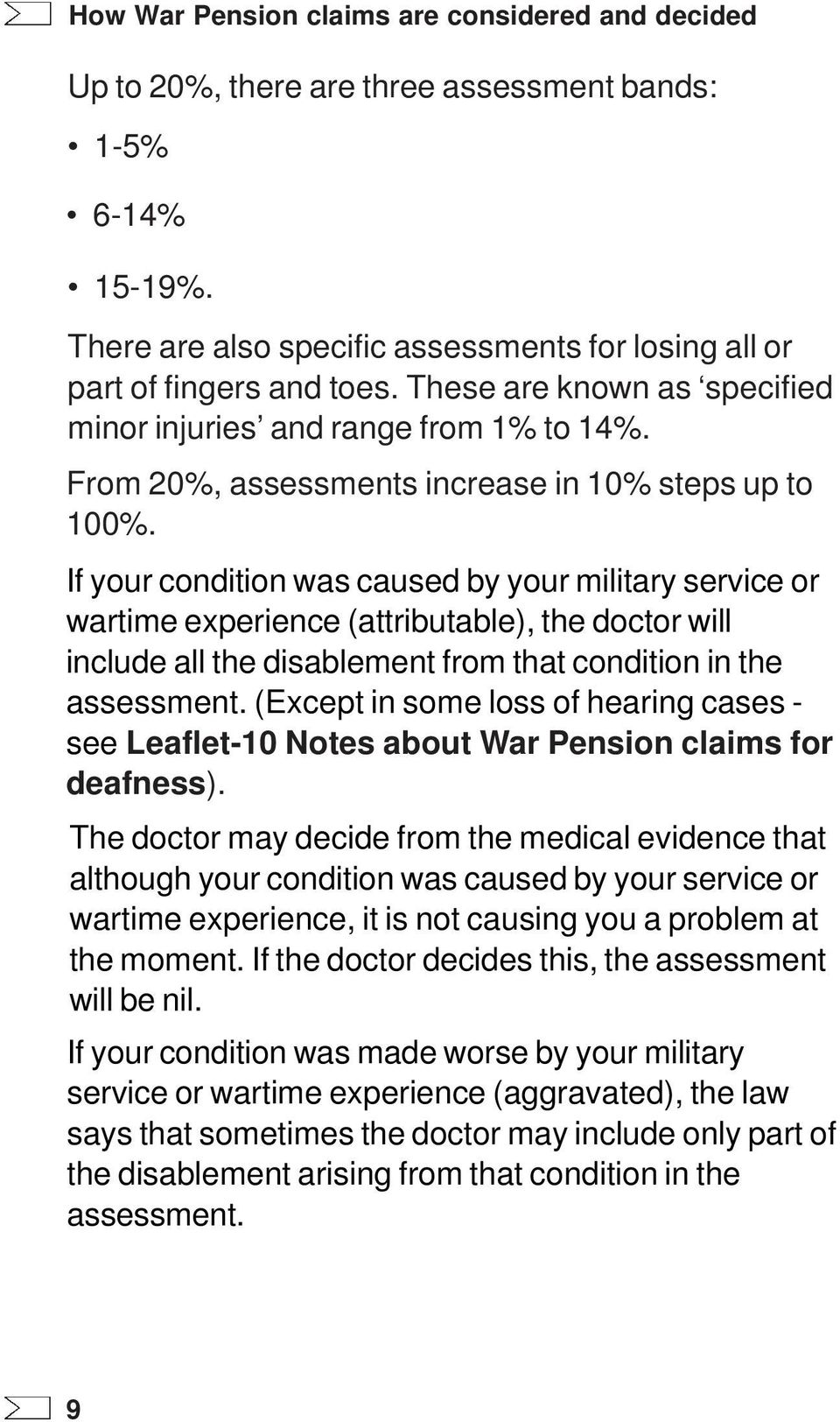 If your condition was caused by your military service or wartime experience (attributable), the doctor will include all the disablement from that condition in the assessment.