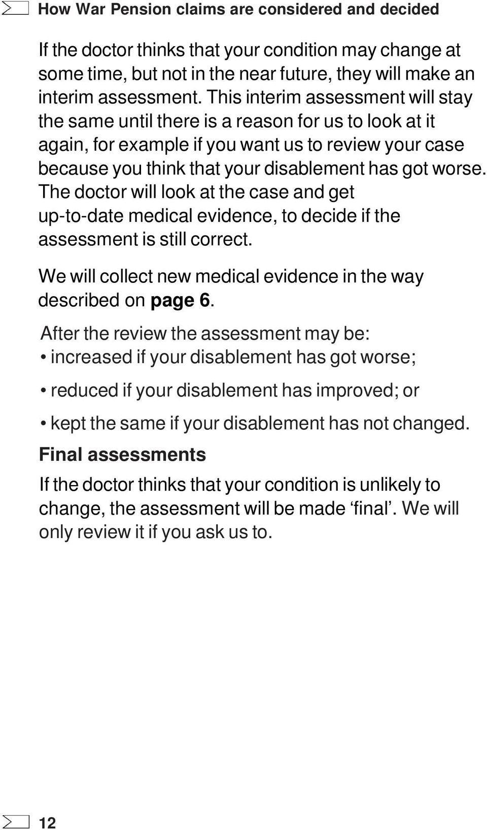 The doctor will look at the case and get up-to-date medical evidence, to decide if the assessment is still correct. We will collect new medical evidence in the way described on page 6.