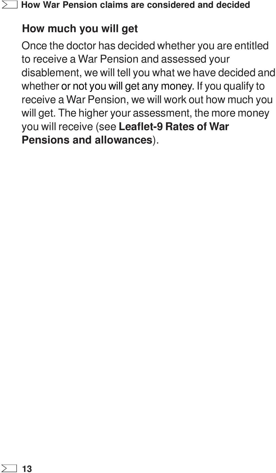 any money. If you qualify to receive a War Pension, we will work out how much you will get.