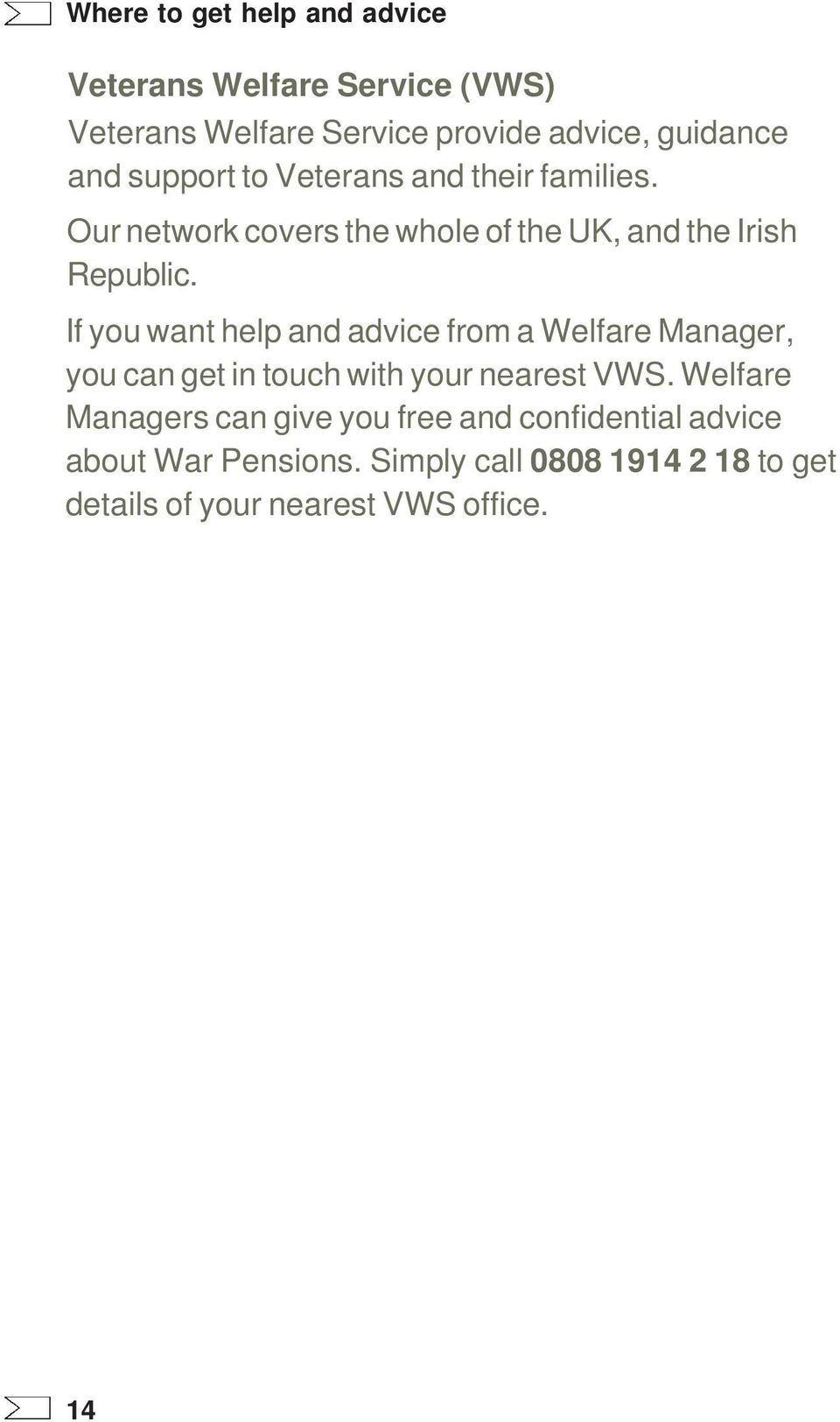 If you want help and advice from a Welfare Manager, you can get in touch with your nearest VWS.