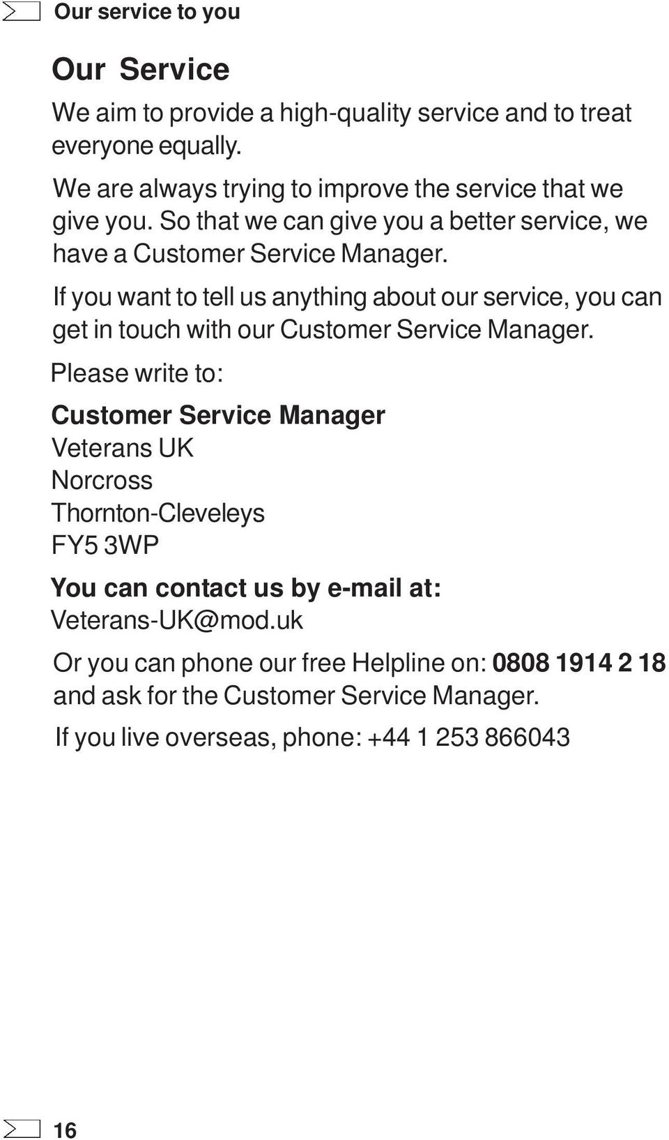 If you want to tell us anything about our service, you can get in touch with our Customer Service Manager.