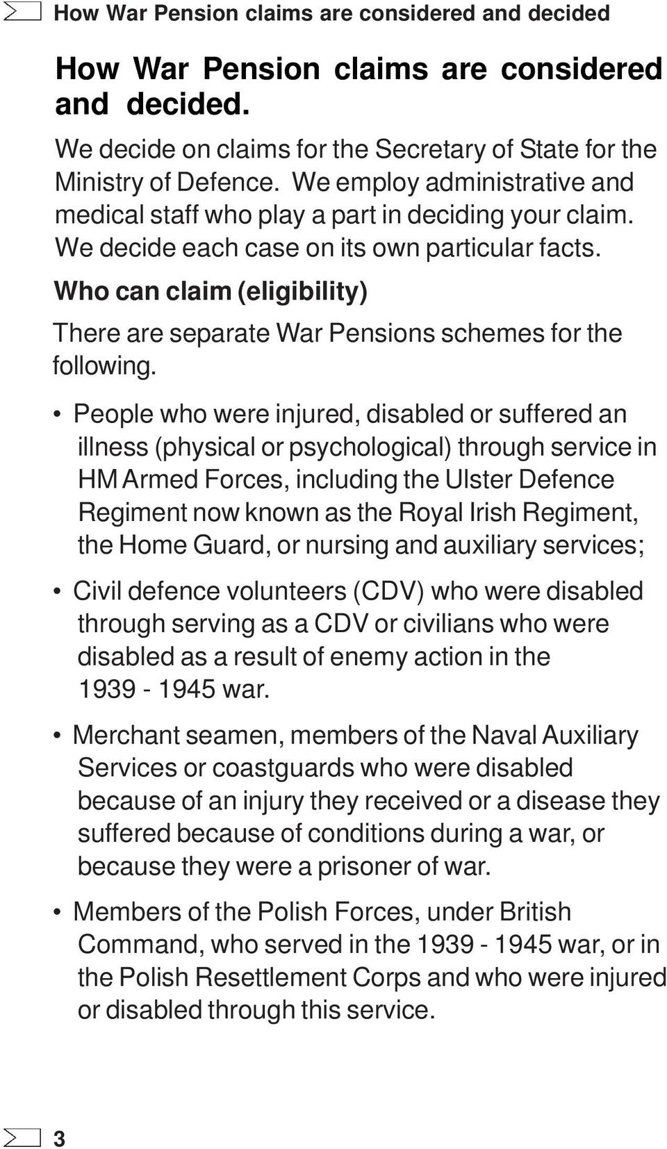 Who can claim (eligibility) There are separate War Pensions schemes for the following.