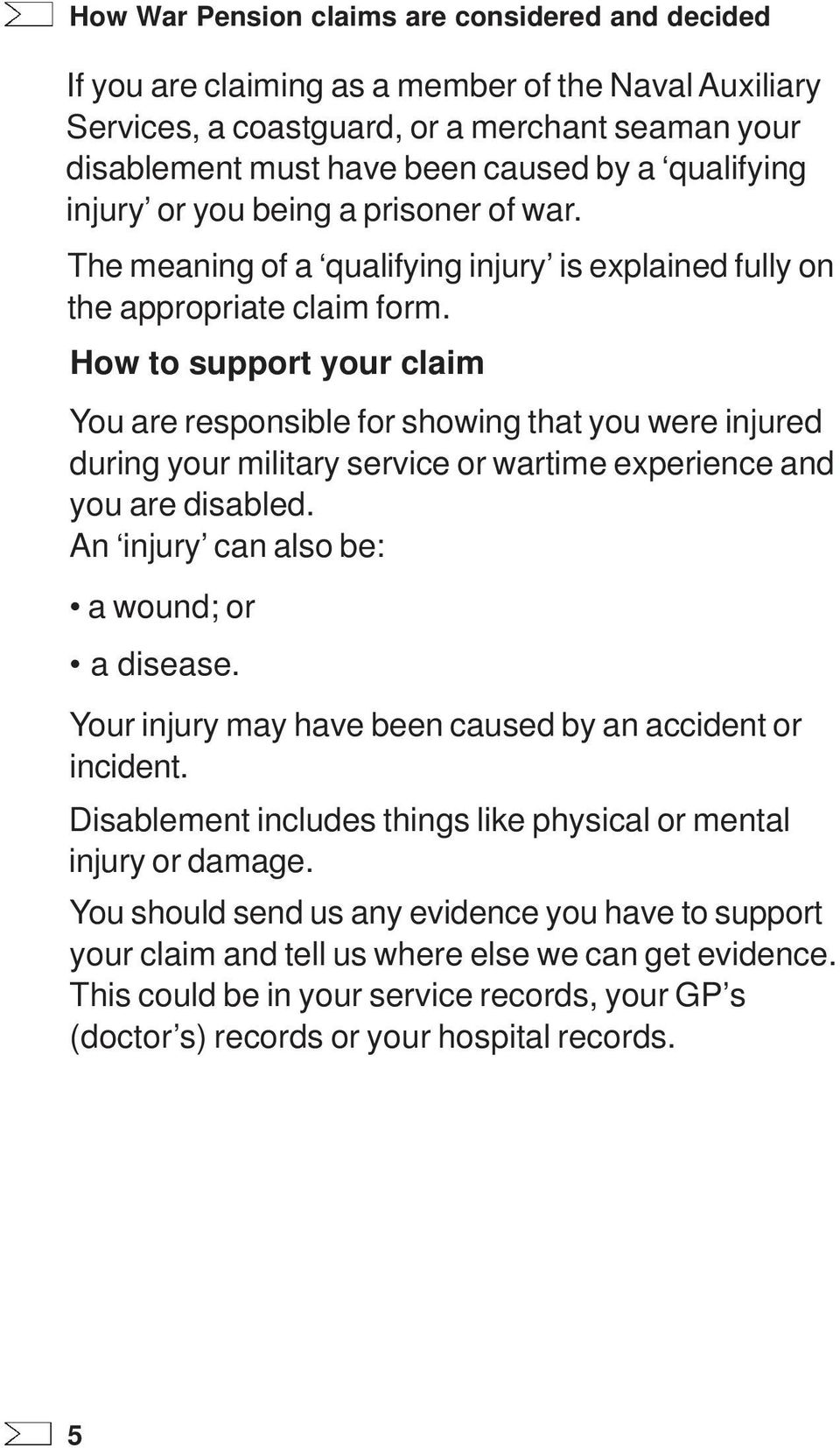 How to support your claim You are responsible for showing that you were injured during your military service or wartime experience and you are disabled. An injury can also be: a wound; or a disease.