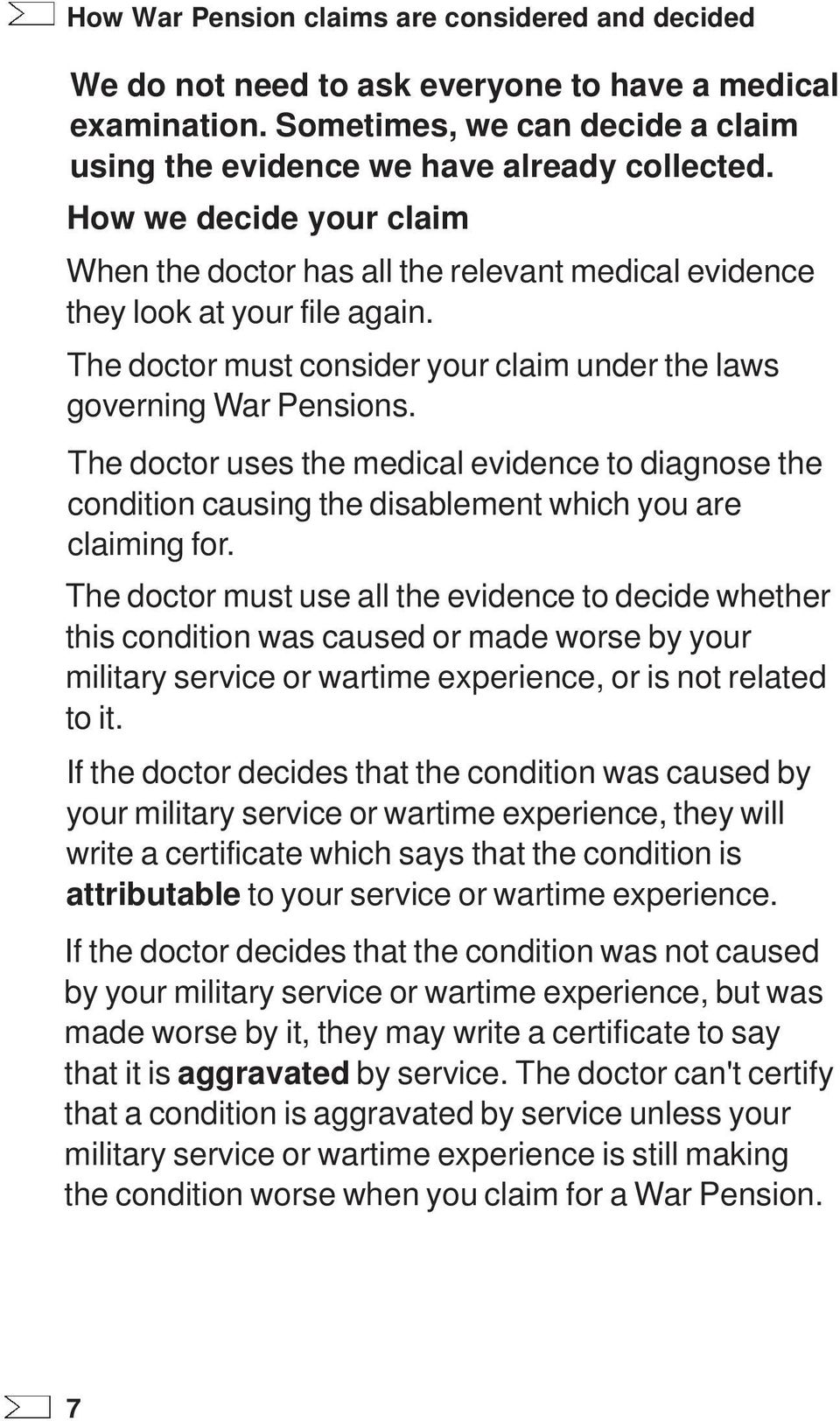 The doctor uses the medical evidence to diagnose the condition causing the disablement which you are claiming for.