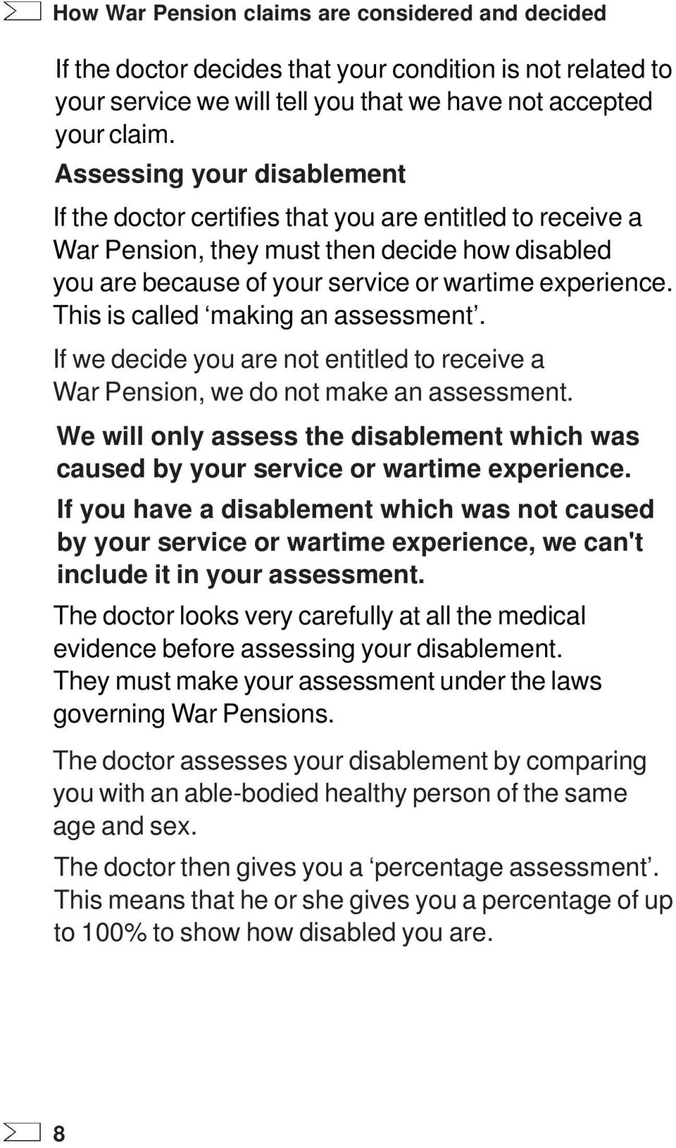 This is called making an assessment. If we decide you are not entitled to receive a War Pension, we do not make an assessment.
