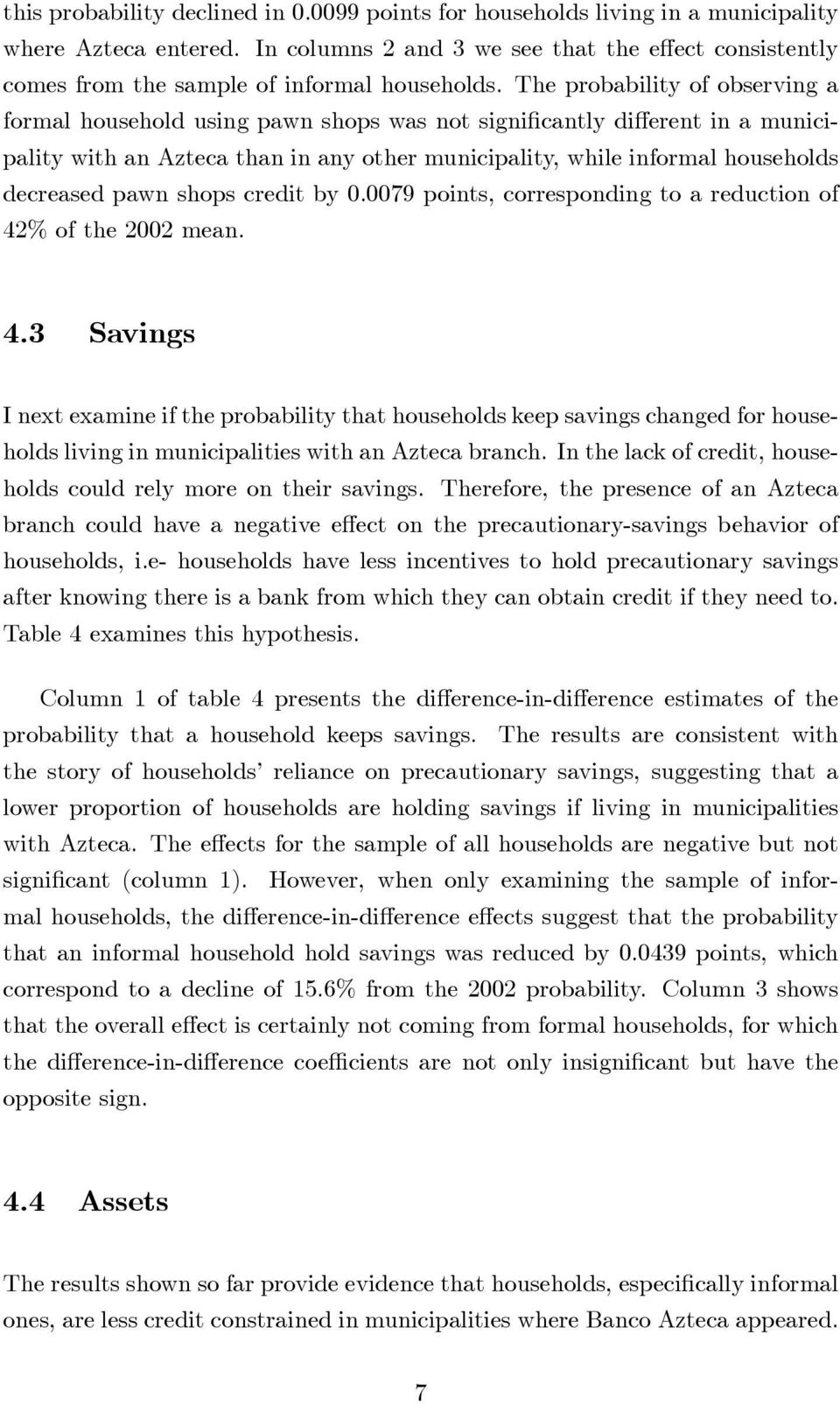The probability of observing a formal household using pawn shops was not signi cantly di erent in a municipality with an Azteca than in any other municipality, while informal households decreased