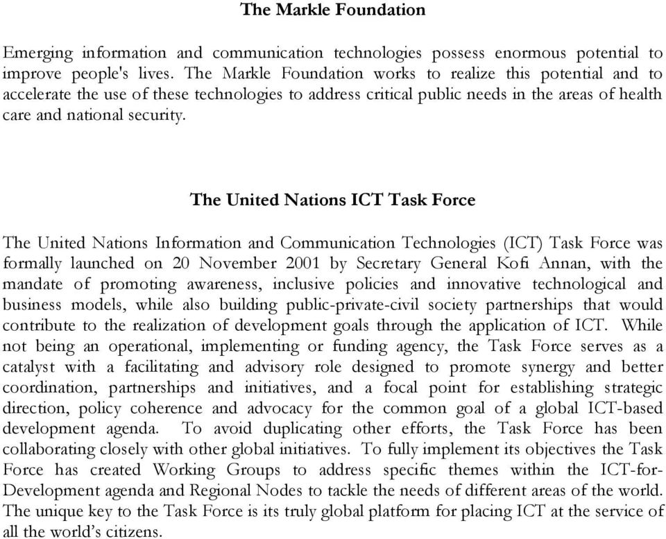 The United Nations ICT Task Force The United Nations Information and Communication Technologies (ICT) Task Force was formally launched on 20 November 2001 by Secretary General Kofi Annan, with the
