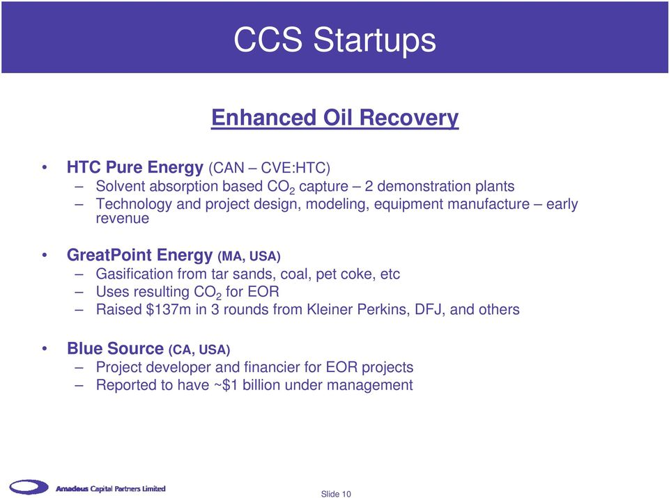 Gasification from tar sands, coal, pet coke, etc Uses resulting CO 2 for EOR Raised $137m in 3 rounds from Kleiner Perkins,