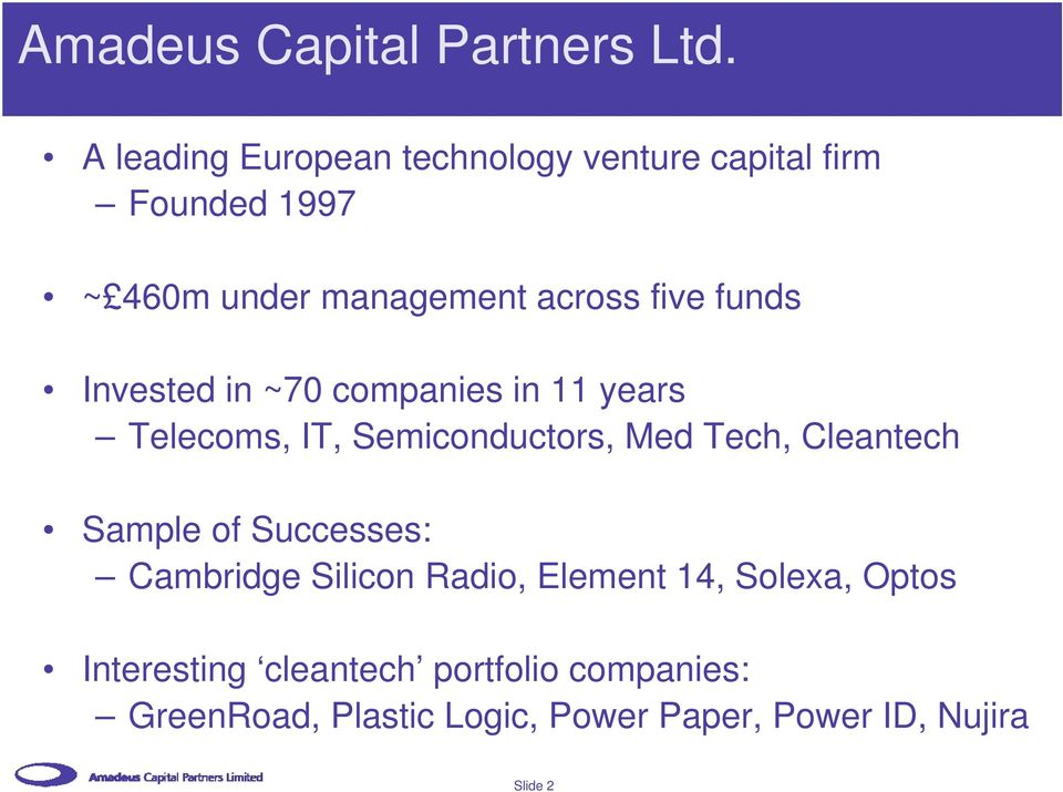funds Invested in ~70 companies in 11 years Telecoms, IT, Semiconductors, Med Tech, Cleantech Sample