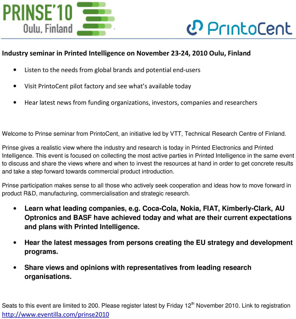 Prinse gives a realistic view where the industry and research is today in Printed Electronics and Printed Intelligence.