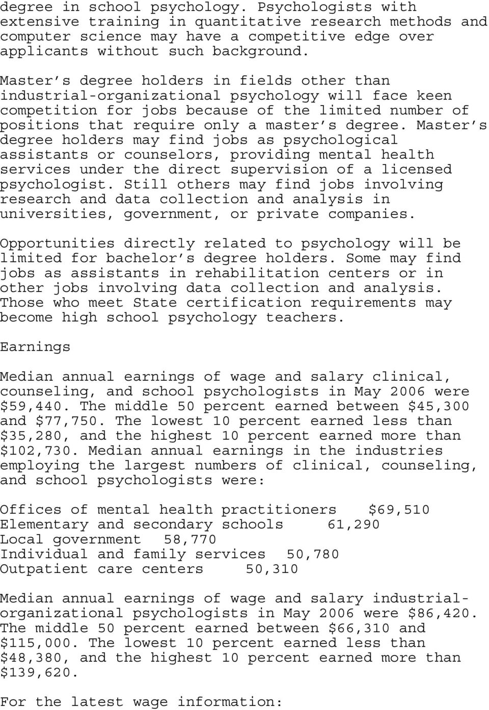 Master s degree holders may find jobs as psychological assistants or counselors, providing mental health services under the direct supervision of a licensed psychologist.