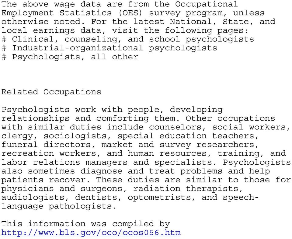 other Related Occupations Psychologists work with people, developing relationships and comforting them.