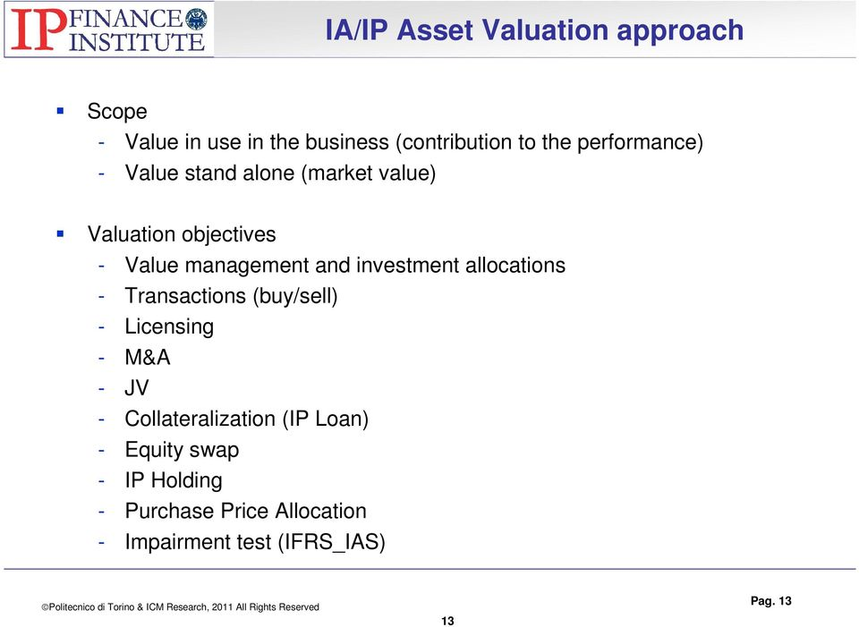 investment allocations - Transactions (buy/sell) - Licensing - M&A - JV - Collateralization