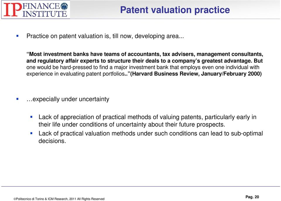 But one would be hard-pressed to find a major investment bank that employs even one individual with experience in evaluating patent portfolios.