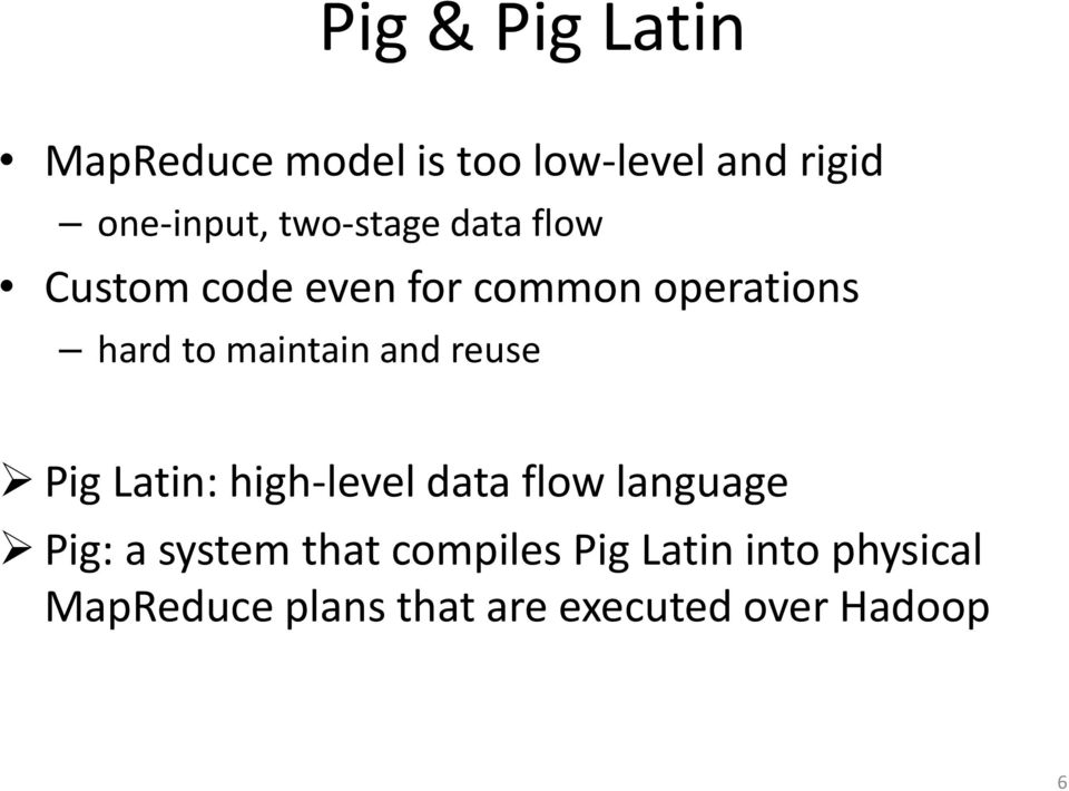 maintain and reuse Pig Latin: high-level data flow language Pig: a system