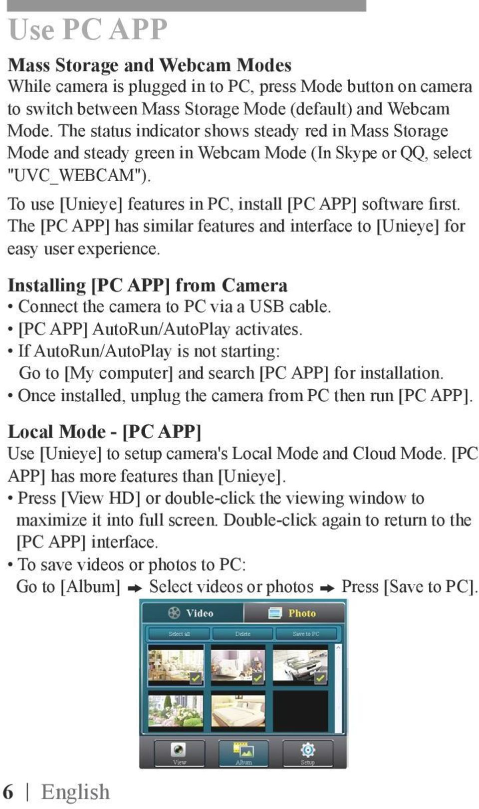 The [PC APP] has similar features and interface to [Unieye] for easy user experience. Installing [PC APP] from Camera Connect the camera to PC via a USB cable. [PC APP] AutoRun/AutoPlay activates.