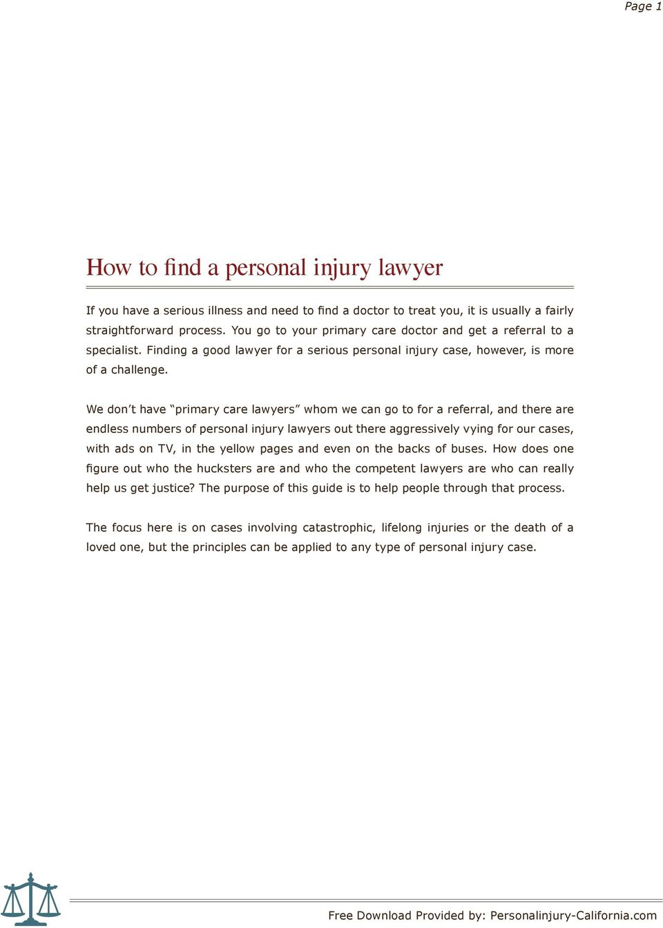 We don t have primary care lawyers whom we can go to for a referral, and there are endless numbers of personal injury lawyers out there aggressively vying for our cases, with ads on TV, in the yellow