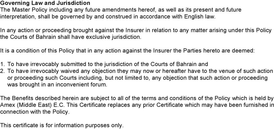 It is a condition of this Policy that in any action against the Insurer the Parties hereto are deemed: 1. To have irrevocably submitted to the jurisdiction of the Courts of Bahrain and 2.