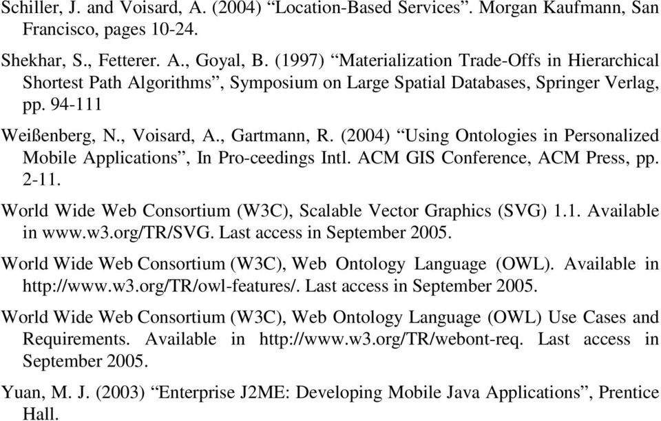 (2004) Using Ontologies in Personalized Mobile Applications, In Pro-ceedings Intl. ACM GIS Conference, ACM Press, pp. 2-11. World Wide Web Consortium (W3C), Scalable Vector Graphics (SVG) 1.1. Available in www.