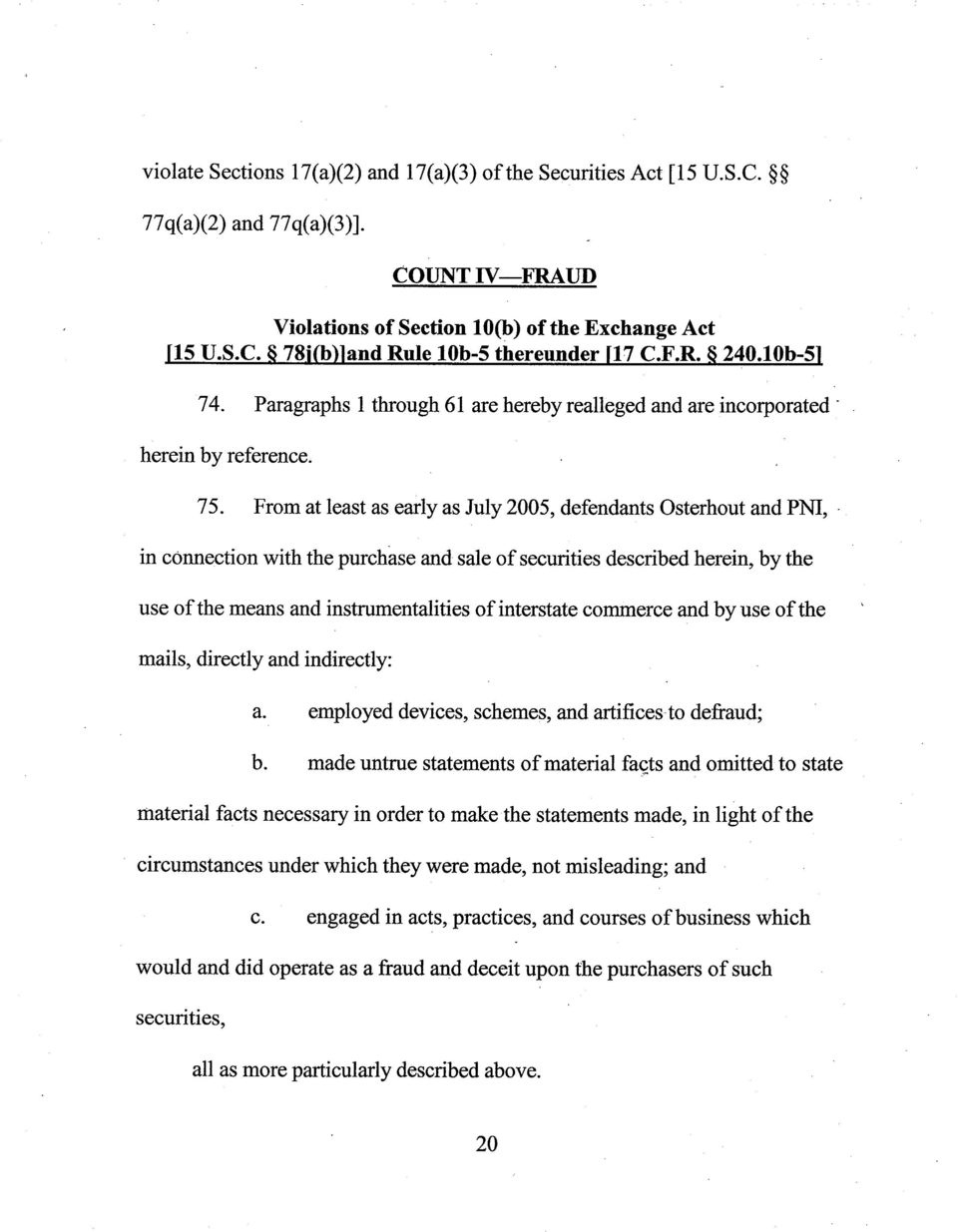 From at least as early as July 2005, defendants Osterhout and PNI, in connection with the purchase and sale of securities described herein, by the use of the means and instrumentalities of interstate