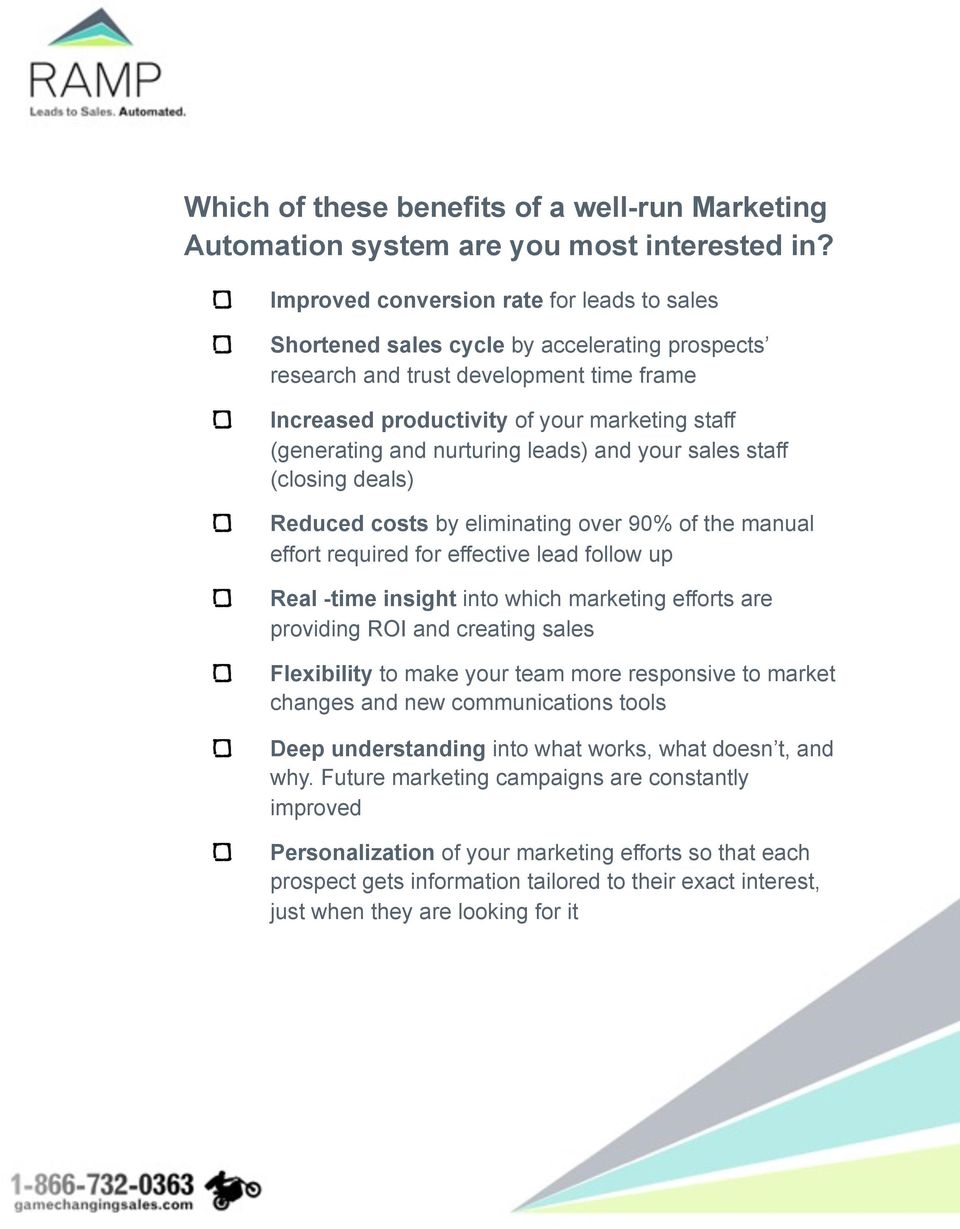 nurturing leads) and your sales staff (closing deals) Reduced costs by eliminating over 90% of the manual effort required for effective lead follow up Real -time insight into which marketing efforts