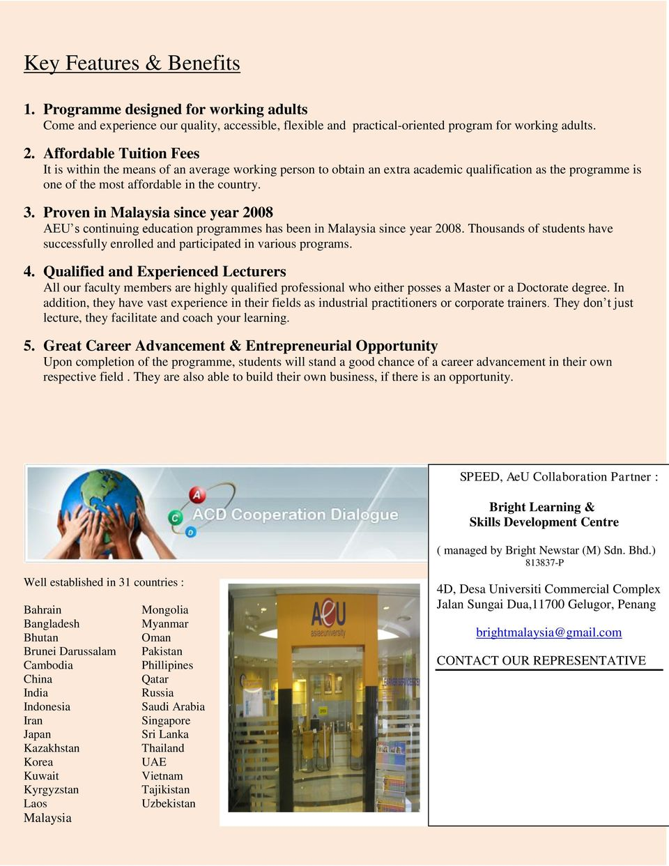 Proven in Malaysia since year 2008 AEU s continuing education programmes has been in Malaysia since year 2008. Thousands of students have successfully enrolled and participated in various programs. 4.