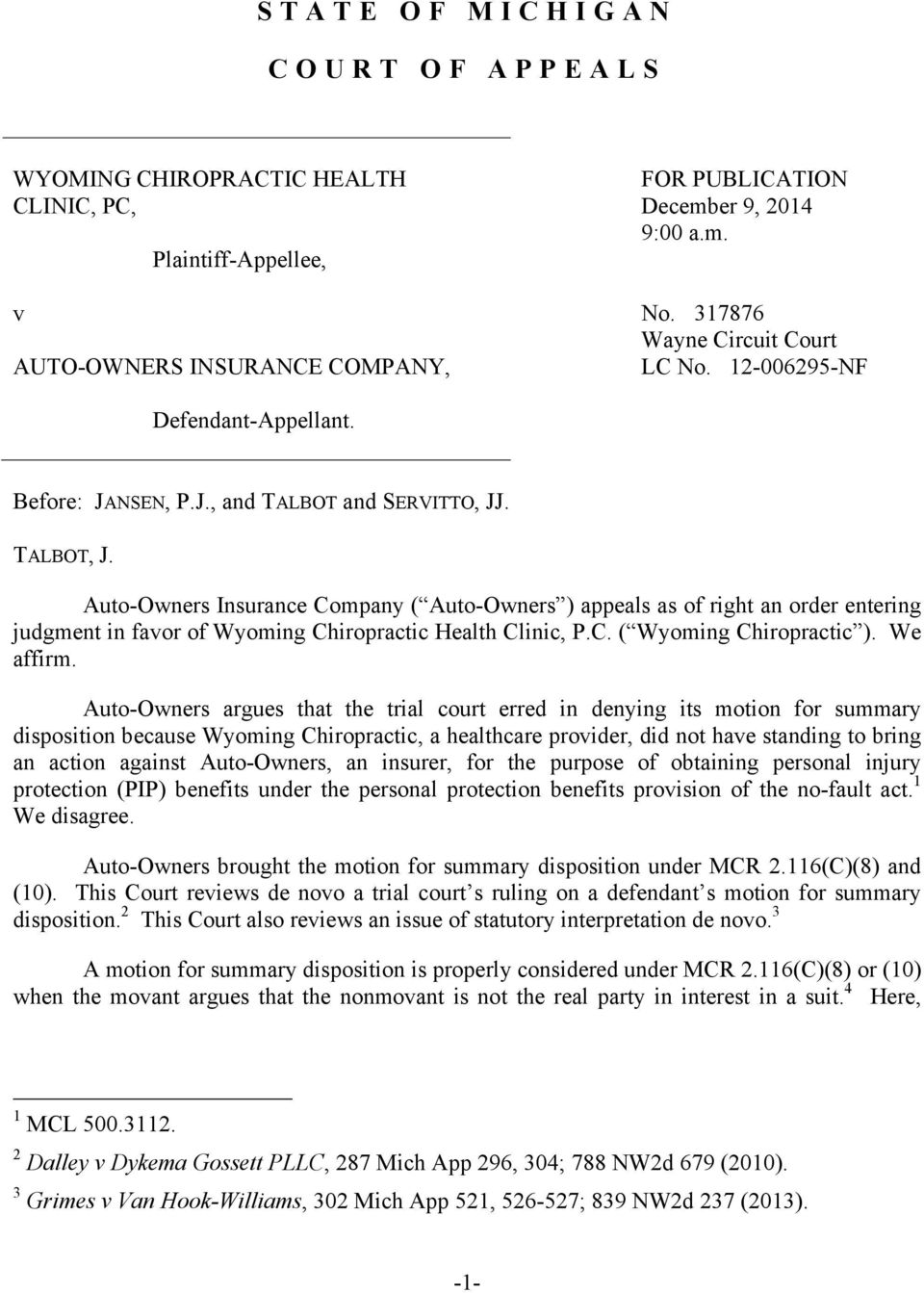 Auto-Owners Insurance Company ( Auto-Owners ) appeals as of right an order entering judgment in favor of Wyoming Chiropractic Health Clinic, P.C. ( Wyoming Chiropractic ). We affirm.