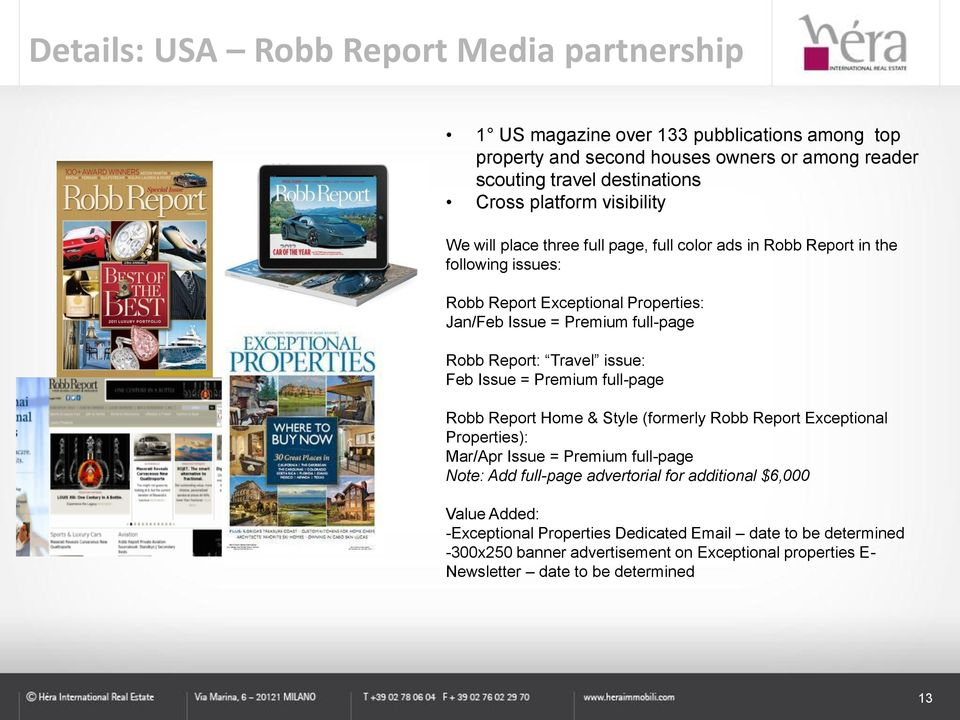 Travel issue: Feb Issue = Premium full-page Robb Report Home & Style (formerly Robb Report Exceptional Properties): Mar/Apr Issue = Premium full-page Note: Add full-page advertorial