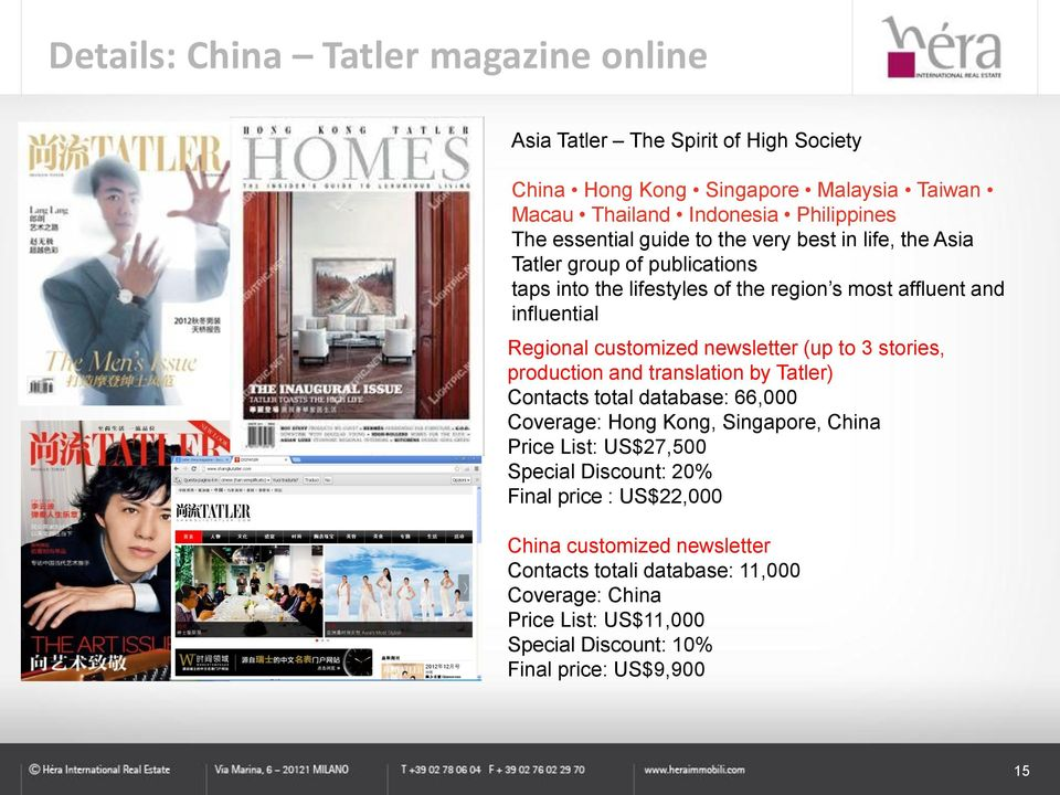 newsletter (up to 3 stories, production and translation by Tatler) Contacts total database: 66,000 Coverage: Hong Kong, Singapore, China Price List: US$27,500 Special