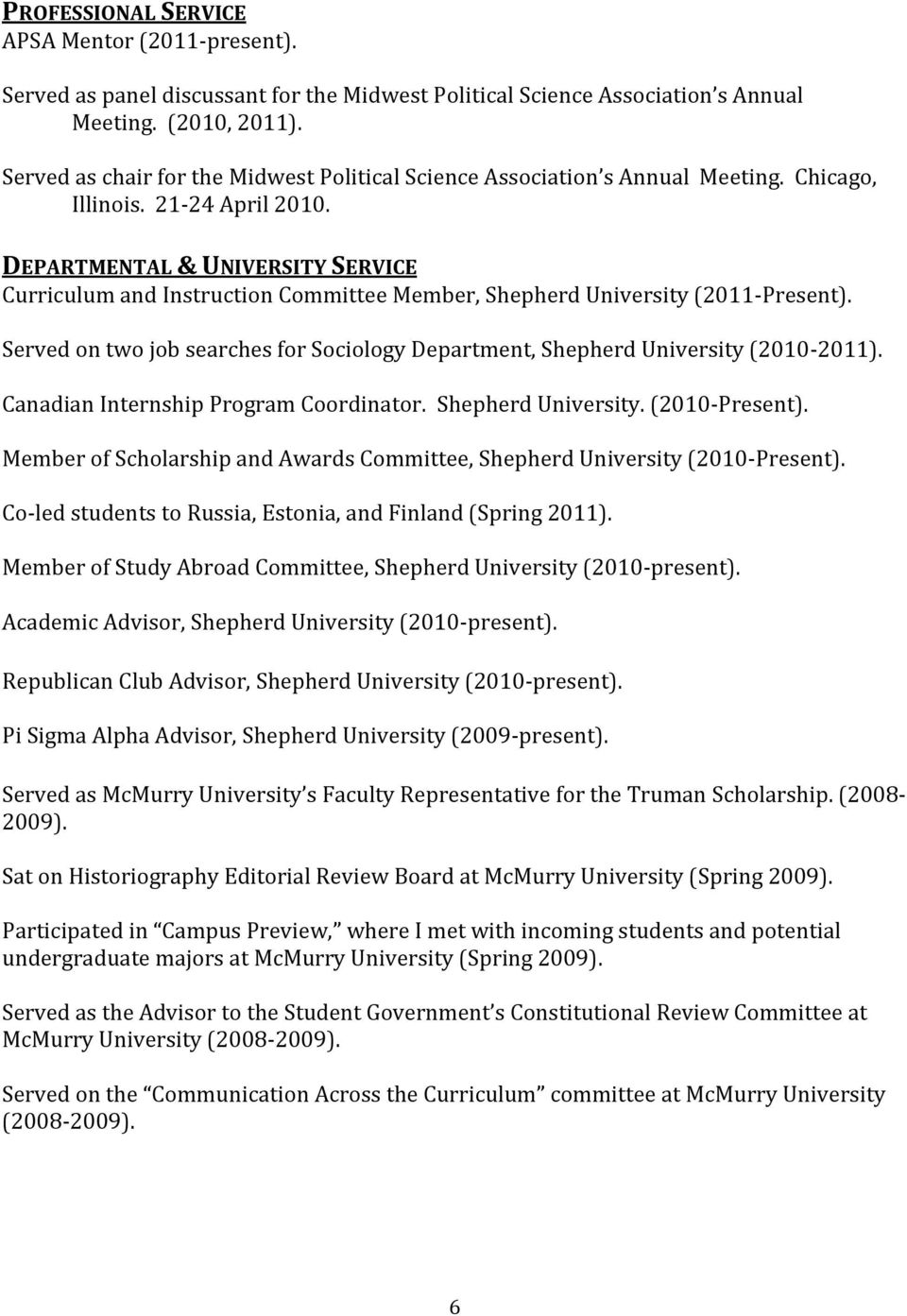 DEPARTMENTAL & UNIVERSITY SERVICE Curriculum and Instruction Committee Member, Shepherd University (2011-Present). Served on two job searches for Sociology Department, Shepherd University (2010-2011).