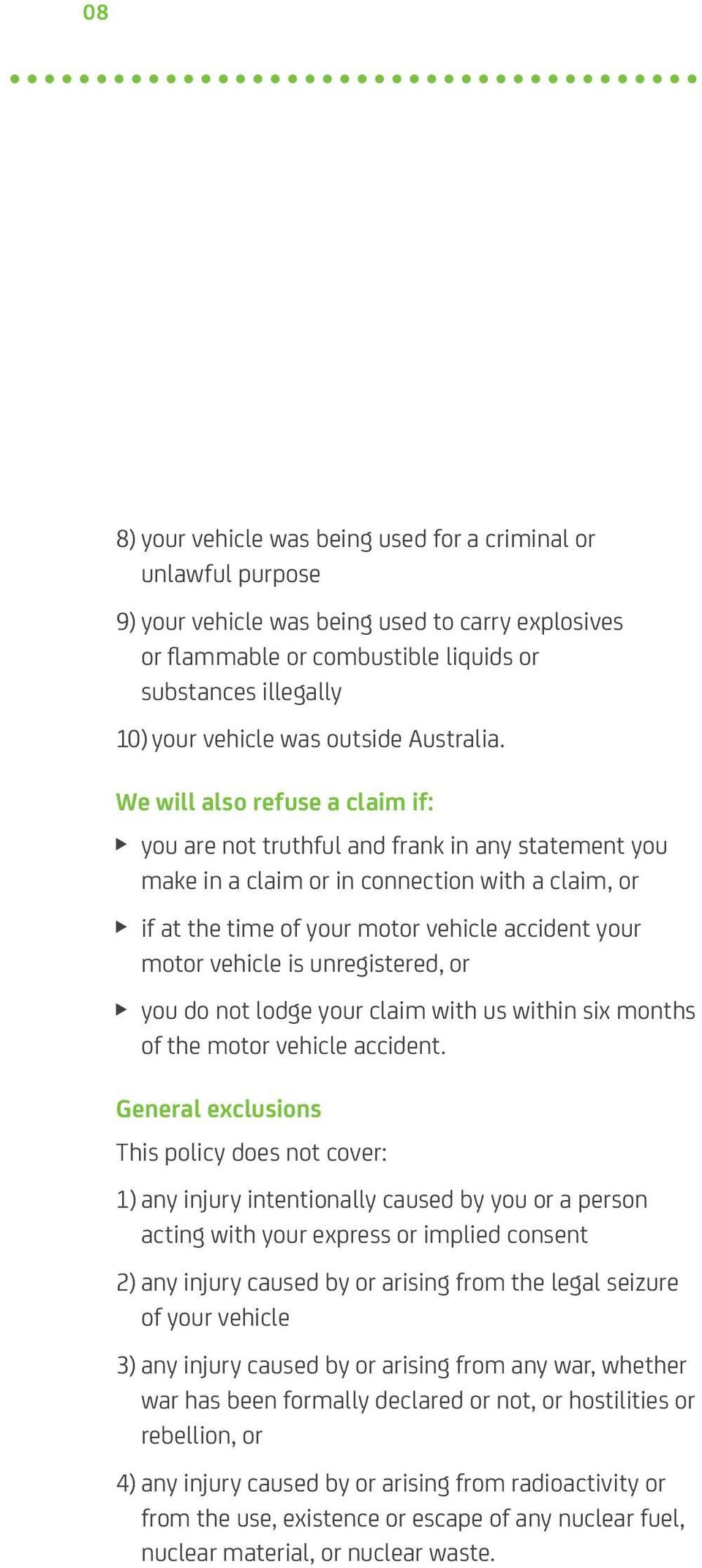 We will also refuse a claim if: you are not truthful and frank in any statement you make in a claim or in connection with a claim, or if at the time of your motor vehicle accident your motor vehicle