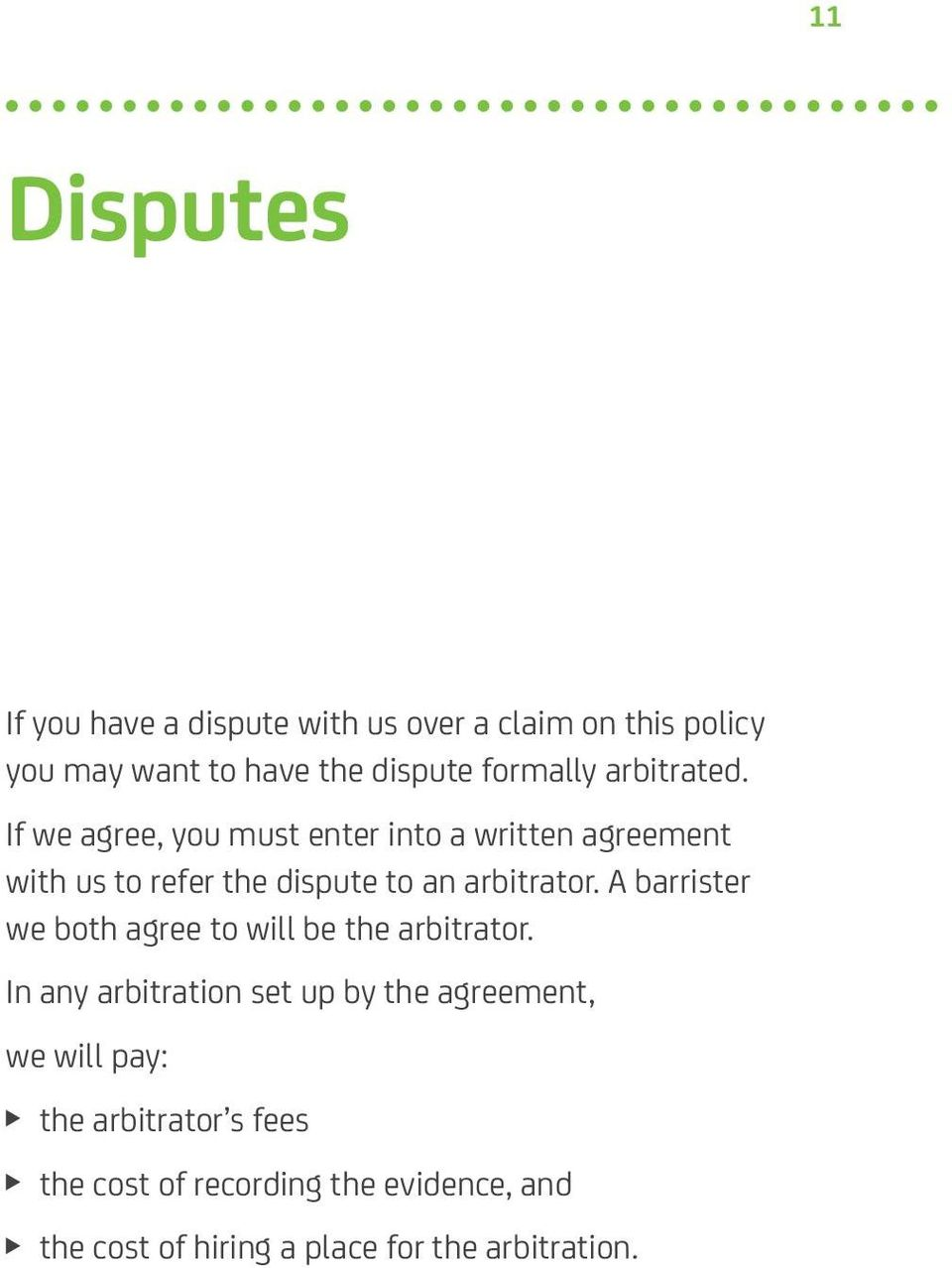 If we agree, you must enter into a written agreement with us to refer the dispute to an arbitrator.