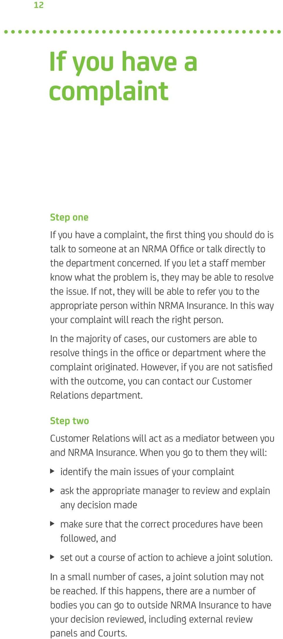 In this way your complaint will reach the right person. In the majority of cases, our customers are able to resolve things in the office or department where the complaint originated.