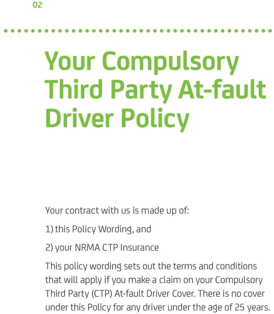 and conditions that will apply if you make a claim on your Compulsory Third Party (CTP)