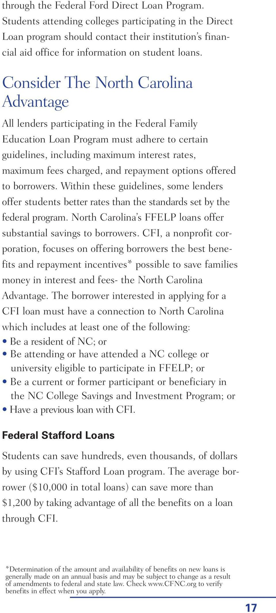 Consider The North Carolina Advantage All lenders participating in the Federal Family Education Loan Program must adhere to certain guidelines, including maximum interest rates, maximum fees charged,