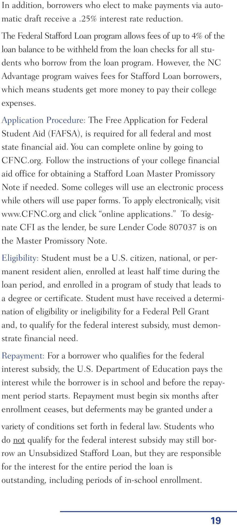 However, the NC Advantage program waives fees for Stafford Loan borrowers, which means students get more money to pay their college expenses.