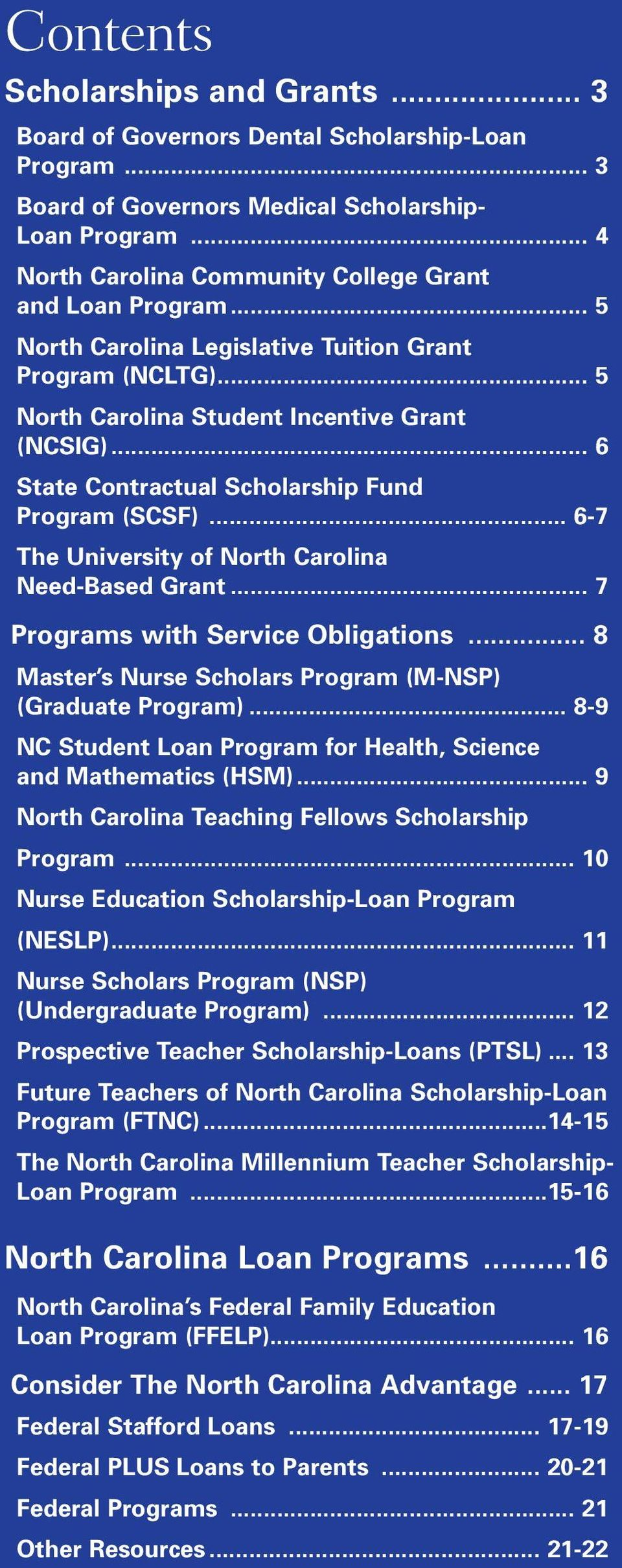 .. 6 State Contractual Scholarship Fund Program (SCSF)... 6-7 The University of North Carolina Need-Based Grant... 7 Programs with Service Obligations.