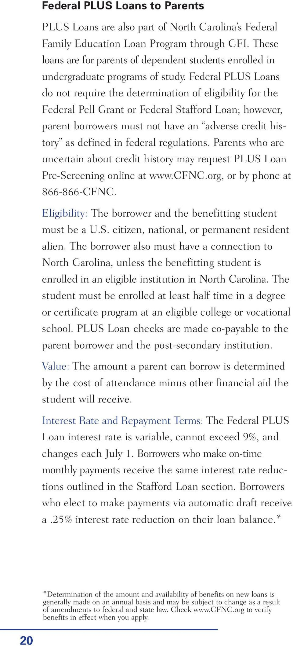 Federal PLUS Loans do not require the determination of eligibility for the Federal Pell Grant or Federal Stafford Loan; however, parent borrowers must not have an adverse credit history as defined in