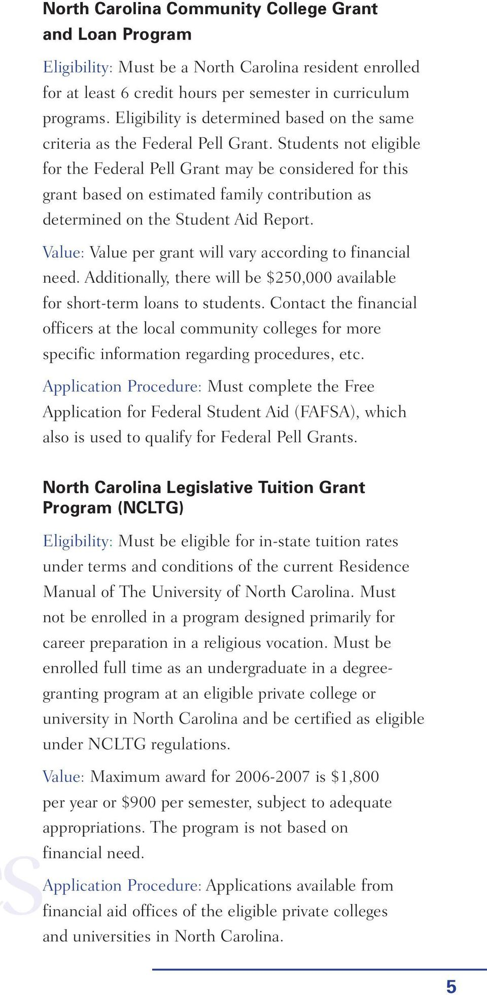 Students not eligible for the Federal Pell Grant may be considered for this grant based on estimated family contribution as determined on the Student Aid Report.