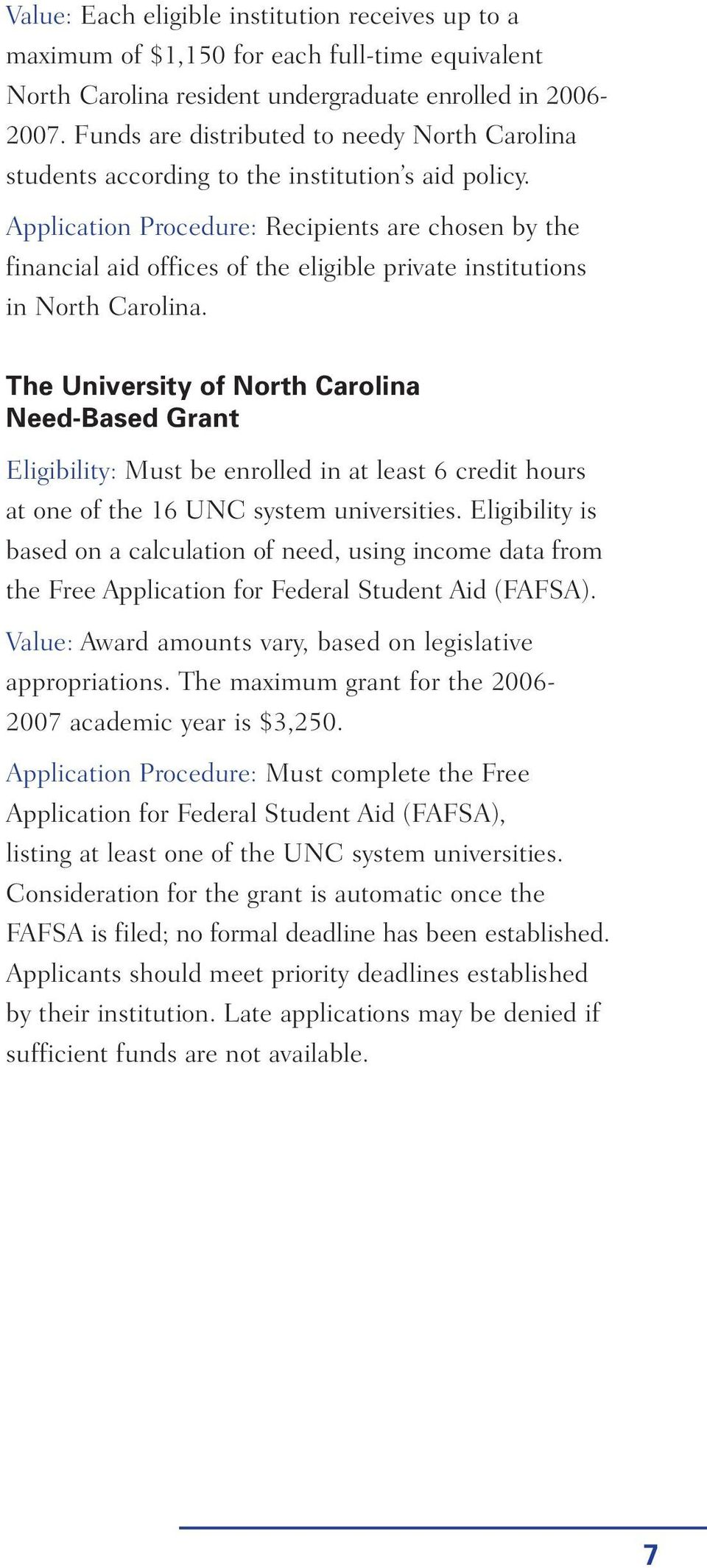 Application Procedure: Recipients are chosen by the financial aid offices of the eligible private institutions in North Carolina.