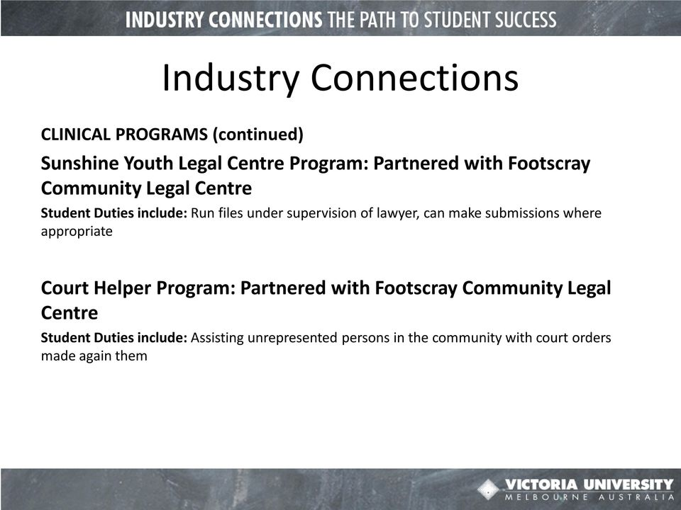 make submissions where appropriate Court Helper Program: Partnered with Footscray Community Legal
